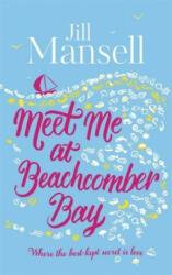Meet Me at Beachcomber Bay: The feel-good bestseller to brighten your day - Jill Mansell (ISBN: 9781472208941)