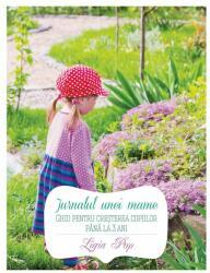 Jurnalul unei mame. Ghid pentru creșterea copiilor până la 3 ani (ISBN: 9786065889774)