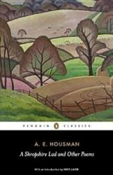 Shropshire Lad and Other Poems - The Collected Poems of A. E. Housman (2010)
