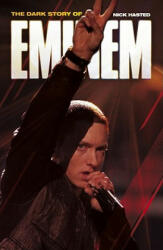 Dark Story of Eminem, The - Nick Hasted (2011)
