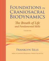 Foundations in Craniosacral Biodynamics, Volume One: The Breath of Life and Fundamental Skills (2011)