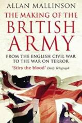 Making Of The British Army - Allan Mallinson (2011)