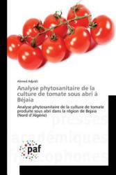 Analyse Phytosanitaire de La Culture de Tomate Sous Abri a Bejaia - Adjebli Ahmed (ISBN: 9783841624031)