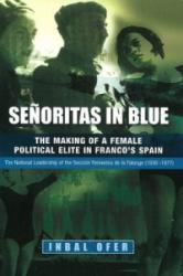 Senoritas in Blue - The Making of a Female Political Elite in Franco's Spain - The National Leadership of the Seccion Femenina de La Falange (2010)
