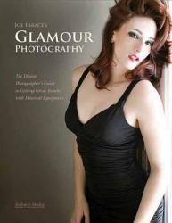 Joe Farace's Glamour Photography: The Digital Photographer's Guide to Getting Great Results with Minimal Equipment (2010)