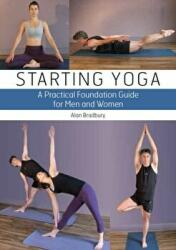 Starting Yoga - A Practical Foundation Guide for Men and Women (2011)