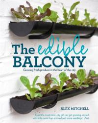 Edible Balcony - Growing Fresh Produce in the Heart of the City (2011)