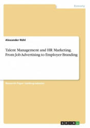 Talent Management and HR Marketing. From Job Advertising to Employer Branding - Alexander Rühl (ISBN: 9783668404731)