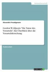 Gordon W. Allports -Die Natur Des Vorurteils-. Ein Uberblick Uber Die Vorurteilsforschung (ISBN: 9783668303256)