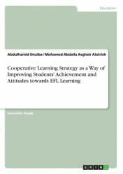 Cooperative Learning Strategy as a Way of Improving Students' Achievement and Attitudes Towards Efl Learning - Abdulhamid Onaiba, Mohamed Abdalla Asghair Alatrish (ISBN: 9783668265202)
