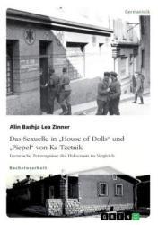 """Das Sexuelle in """"House of Dolls"""" und """"Piepel"""" von Ka-Tzetnik. Literarische Zeitzeugnisse des Holocausts im Vergleich - Alin Bashja Lea Zinner (ISBN: 9783668253919)"""
