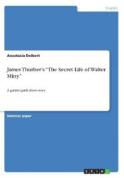 "James Thurber's ""The Secret Life of Walter Mitty"" - Anastasia Deibert (ISBN: 9783668222557)"