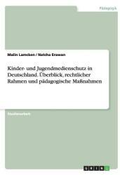 Kinder- Und Jugendmedienschutz in Deutschland. Uberblick, Rechtlicher Rahmen Und Padagogische Manahmen (ISBN: 9783668061217)