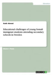 Educational Challenges of Young Somali Immigrant Students Attending Secondary Schools in Sweden (ISBN: 9783668050822)