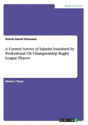 Current Survey of Injuries Sustained by Professional UK Championship Rugby League Players (ISBN: 9783668049437)