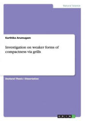 Investigation on Weaker Forms of Compactness Via Grills (ISBN: 9783668048584)