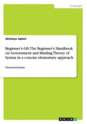 Beginner's Gb. the Beginner's Handbook on Government and Binding Theory of Syntax in a Concise Elementary Approach - Akintoye Japhet (ISBN: 9783668041783)