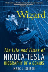 Wizard: The Life And Times Of Nikola Tesla - Marc J. Seifer (ISBN: 9780806539966)