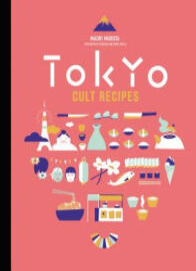 Tokyo Cult Recipes - Maori Murota, Akiko Ida, Pierre Javelle (ISBN: 9780062446688)