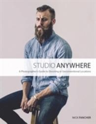 Studio Anywhere - A Photographer's Guide to Shooting in Unconventional Locations (ISBN: 9780134084176)