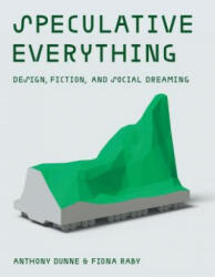 Speculative Everything - Anthony Dunne (ISBN: 9780262019842)