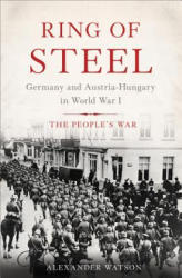 Ring of Steel: Germany and Austria-Hungary in World War I (ISBN: 9780465018727)