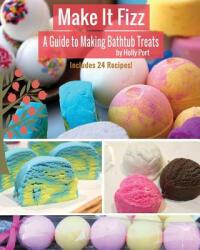 Make It Fizz: A Guide to Making Bathtub Treats - Holly Port (ISBN: 9780692202883)