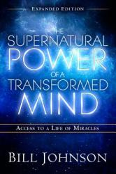 The Supernatural Power of a Transformed Mind Expanded Edition: Access to a Life of Miracles (ISBN: 9780768404203)