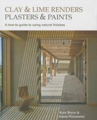 Clay and Lime Renders, Plasters and Paints: A How-To Guide to Using Natural Finishes - Adam Weismann, Adam Weissman, Katy Bryce (ISBN: 9780857842688)