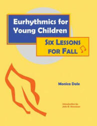 Eurhythmics for Young Children: Six Lessons for Fall (ISBN: 9780970141606)