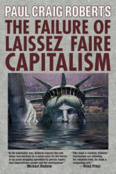 The Failure of Laissez Faire Capitalism: Towards a New Economics for a Full World (ISBN: 9780986036255)