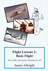 Flight Lessons 1: Basic Flight: How Eddie Learned the Meaning of It All (ISBN: 9780986263002)