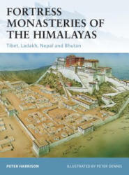 Fortress Monasteries of the Himalayas - Peter Harrison (2011)