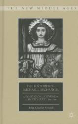 The Footprints of Michael the Archangel: The Formation and Diffusion of a Saintly Cult, C. 300-C. 800 (ISBN: 9781137346810)