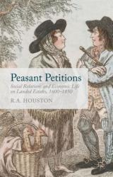 Peasant Petitions: Social Relations and Economic Life on Landed Estates, 1600-1850 (ISBN: 9781137394088)