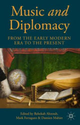 Music and Diplomacy from the Early Modern Era to the Present - R. Ahrendt, M. Ferraguto, D. Mahiet (ISBN: 9781137468321)