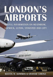 London's Airports - Useful Information on Heathrow, Gatwick, Luton, Stansted and City (2011)