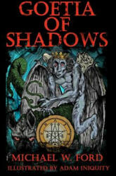 Goetia of Shadows: Illustrated Luciferian Grimoire - Michael W Ford, Adam Iniquity (ISBN: 9781463730895)