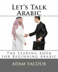 Let's Talk Arabic - Adam Yacoub (ISBN: 9781467968744)