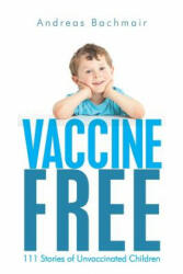 Vaccine Free: 111 Stories of Unvaccinated Children - Andreas Bachmair (ISBN: 9781478396529)