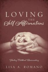 Loving the Self Affirmations - LISA A. ROMANO (ISBN: 9781478759225)