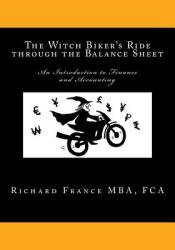 The Witch Biker's Ride Through the Balance Sheet: An Introduction to Finance and Accounting (ISBN: 9781490998800)