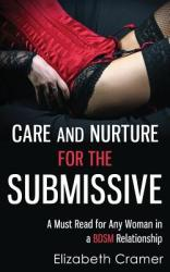 Care and Nurture for the Submissive - A Must Read for Any Woman in a Bdsm Relationship (ISBN: 9781493733088)