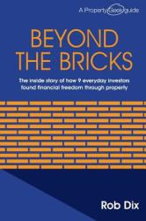 Beyond the Bricks: The Inside Story of How 9 Everyday Investors Found Financial Freedom Through Property (ISBN: 9781494783914)