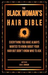 The Black Woman's Hair Bible: Everything You Have Always Wanted to Know about Your Hair But Didn't Know Who to Ask (ISBN: 9781496166173)