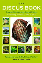 The Discus Book Tropical Fish Keeping Special Edition: Celebrating 25 Years - Natural Aquariums, Healthy Diets and Fish Care, Paperback (ISBN: 9781499289831)