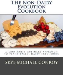The Non-Dairy Evolution Cookbook: A Modernist Culinary Approach to Plant-Based, Dairy Free Foods (ISBN: 9781499590425)