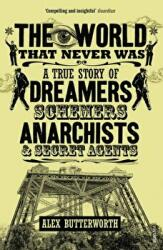 World That Never Was - A True Story of Dreamers, Schemers, Anarchists and Secret Agents (2011)