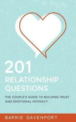 201 Relationship Questions: The Couple's Guide to Building Trust and Emotional Intimacy (ISBN: 9781517190514)