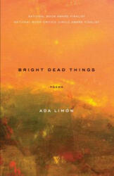 Bright Dead Things: Poems (ISBN: 9781571314710)